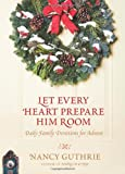 Let Every Heart Prepare Him Room, Nancy Guthrie, 1414364415