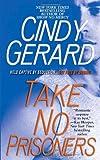 Take No Prisoners, Cindy Gerard, 1416566740