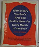 img - for Elementary Teacher's Arts and Crafts Ideas for Every Month of the Year book / textbook / text book