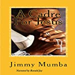 A Cadre for Jesus: Jesus Cadre, Book 1 | Mr Jimmy Mumba