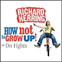 On Fights: How Not to Grow Up Audiobook by Richard Herring Narrated by Richard Herring