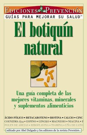 El Boutiquin Natural (Natures Medicine Chest): Una guía completa de las mejores vitaminas, minerales y suplementos alimenticios: Prevention Magazine ...