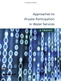 img - for Approaches to Private Participation in Water Services: A Toolkit book / textbook / text book