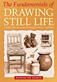 img - for The Fundamentals of Drawing Still Life: A Practical Course for Artists book / textbook / text book
