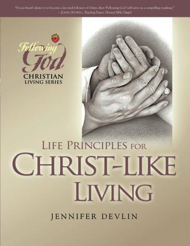 Life Principles for Christ-Like Living (Following God Christian Living Series)