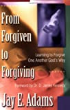 From Forgiven to Forgiving: Learning to Forgive One Another God's Way