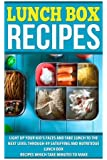 Lunch Box Recipes: Light Up Your Kids' Faces And Take Lunch To The Next Level With 49 Satisfying And Nutritious Lunch Box Recipes That Take Minutes to Make: Volume 8