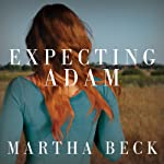 Expecting Adam: A True Story of Birth, Rebirth, and Everyday Magic   Martha Beck