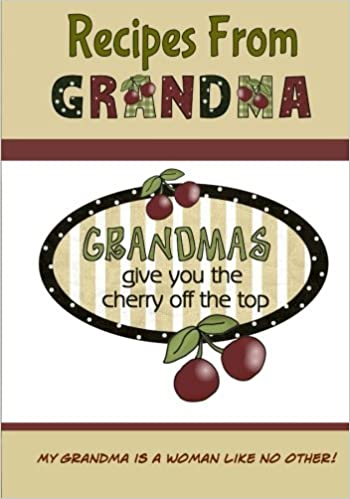 recipes from grandma create your own cookbook blank recipe book