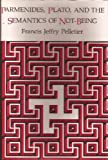 Parmenides, Plato and the Semantics of Not-Being, Pelletier, Francis Jeffry, 0226653900
