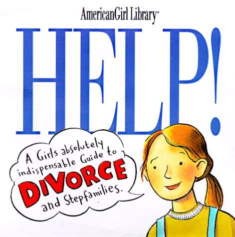 Help!: A Girls Guide to Divorce and Stepfamilies (American Girl Library) Nancy Holyoke