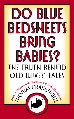 Download Do Blue Bedsheets Bring Babies?: The Truth Behind Old Wives' Tales ebook