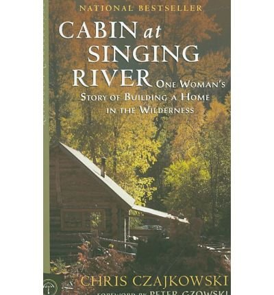 Cabin at Singing River: One Woman's Story of Building a Home in the Wilderness (Raincoast Cornerstone) by Czajkowski, Chris(July 15, 2008) Paperback ebook