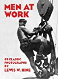 Men at Work: Photographic Studies of Modern Men and Machines