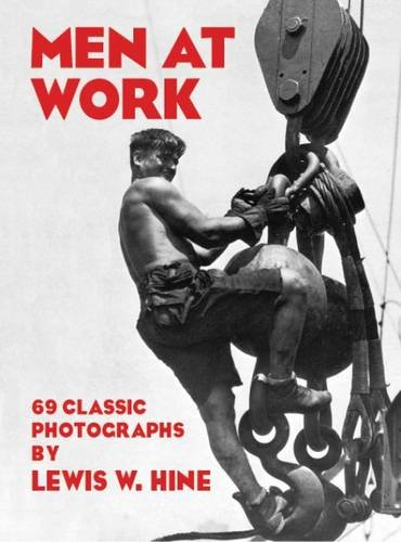 Men at Work: Photographic Studies of Modern Men and Machines (The Childrens Aid Society New York Ny)