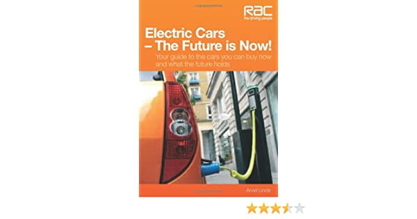 Electric Cars The Future Is Now Your Guide To The Cars You Can