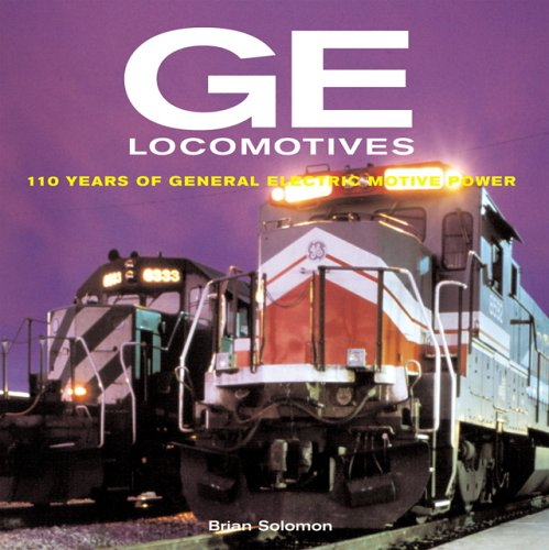 GE Locomotives: 110 Years of General Electric Motive - General Locomotives Motors