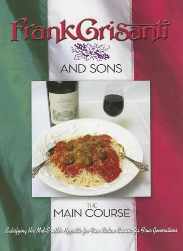The Main Course: Satisfying the Mid-South's Appetites for Fine Italian Cuisine for Four Generations
