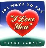 "One Hundred and One Ways to Say ""I Love You"", Vicki Lansky and Vicki Lansky, 0671723502"