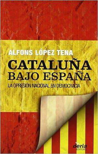 Cataluña bajo España. La opresión nacional en democràcia.: Amazon ...
