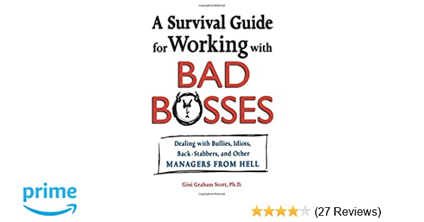 A survival guide for working with bad bosses dealing with bullies a survival guide for working with bad bosses dealing with bullies idiots back stabbers and other managers from hell gini scott 9780814472989 fandeluxe Images
