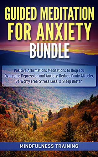 Guided Meditation for Anxiety Bundle: Positive Affirmations Meditations to Help You Overcome Depression and Anxiety, Reduce Panic Attacks, Be Worry Free, ... Guided Imagery & Relaxation Techniques)