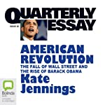 Quarterly Essay 32: American Revolution: The Fall of Wall Street and the Rise of Barack Obama | Kate Jennings