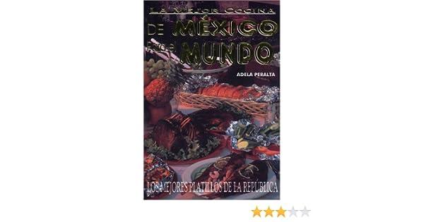 La Mejor Cocina de México Para el Mundo (Spanish Edition): Adela Peralta: 9789685368407: Amazon.com: Books