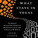 What Stays in Vegas: The World of Personal Data - Lifeblood of Big Business - and the End of Privacy as We Know It Audiobook by Adam Tanner Narrated by John McLain