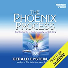 The Phoenix Process: One Minute a Day to Health, Longevity, and Well-Being Speech by Gerald Epstein. M.D. Narrated by Gerald Epstein M.D.