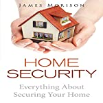 Home Security: Everything About Securing Your Home | James Morison
