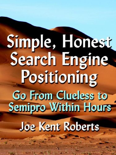 Simple, Honest Search Engine Positioning: Go from Clueless to Semi-Pro Within Hours