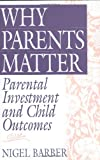 img - for Why Parents Matter: Parental Investment and Child Outcomes book / textbook / text book
