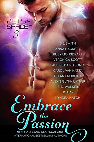 Embrace the Passion: Pets in Space 3 by [Smith, S.E., Hackett, Anna, Lionsdrake, Ruby, Scott, Veronica, Jones, Pauline Baird, Van Natta, Carol, Roberts, Tiffany, Latner, Alexis Glynn, Walker, E. D., Hay, JC, Hatch, Kyndra]