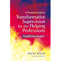 A Practical Guide to Transformative Supervision for the Helping Professions: Amplifying Insight