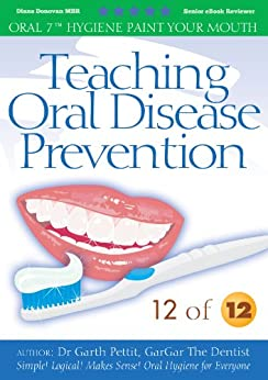Teaching Oral Disease Prevention. 12 of 12 by [Oral Healthcare Educator, Dr Garth Pettit]