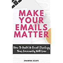 Make Your Emails Matter: How to Build an Email Strategy Your Community Will Love