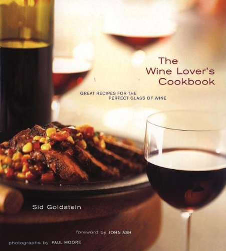 By Sid Goldstein - The Wine Lover's Cookbook: Great Meals for the Perfect Glass of Wine (7.2.1999)