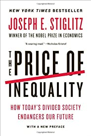 The Price of Inequality: How Today's Divided Society Endangers Our Fu