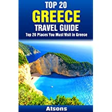 Top 20 Places to Visit in Greece - Top 20 Greece Travel Guide (Includes Athens, Rhodes, Santorini, Corfu, Mykonos, Zakynthos, Meteora, Kos & More) (Europe Travel Series Book 6)