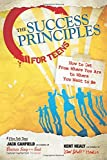 img - for The Success Principles for Teens: How to Get From Where You Are to Where You Want to Be book / textbook / text book