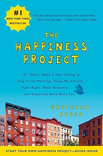 The Happiness Project: Or, Why I Spent a Year Trying to Sing in the Morning, Clean My Closets, Fight Right, Read Aristotle, and Generally Have More Fun by Gretchen Rubin (2011-03-01)