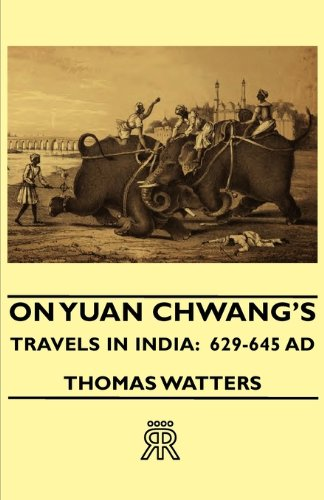 On Yuan Chwang's Travels in India: 629-645 Ad pdf epub
