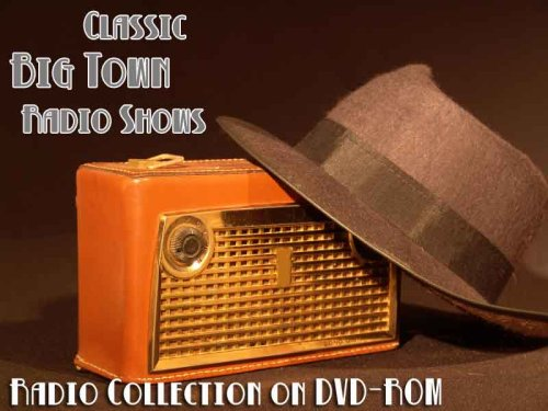 24 Classic Big Town Old Time Radio Broadcasts on DVD (over 11 hours 23 min running time) (Best Radio Ads Scripts)