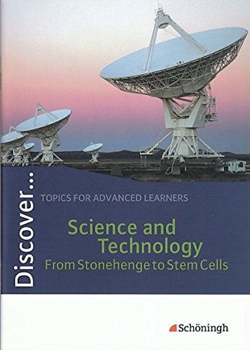 Discover...Topics For Advanced Learners  Discover  Science And Technology   From Stonehenge To Stem Cells  Schülerheft