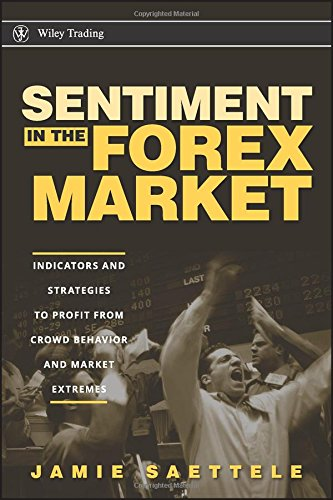 Sentiment in the Forex Market: Indicators and Strategies To Profit from Crowd Behavior and Market Extremes