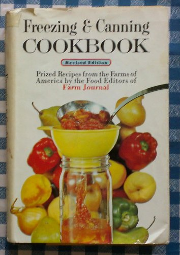 Farm Journal's Freezing and Canning Cookbook: Prized Recipes from the
