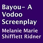Bayou: A Voodoo Screenplay | Melanie Marie Shifflett Ridner