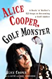Alice Cooper, Golf Monster: A Rock n Rollers 12 Steps to Becoming a Golf Addict