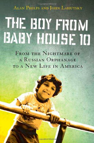 The Boy from Baby House 10: From the Nightmare of a Russian Orphanage to a New Life in America pdf